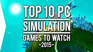 Top 10 PC ►SIMULATION◄ Games to Watch in 2015!
