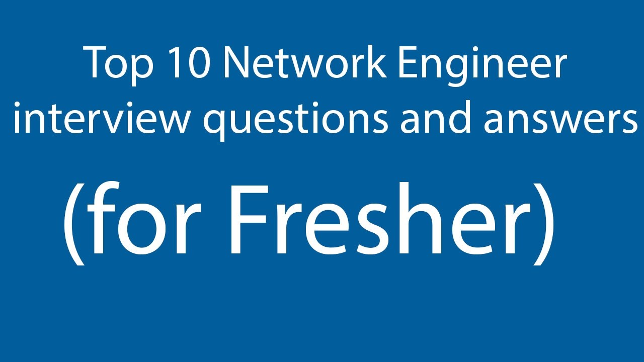 top 10 network engineer interview questions and answers for fresher bangla - Network Engineer Interview Questions And Answers