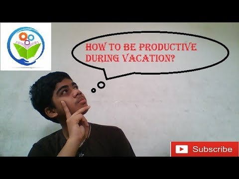 Tips for having fruitful vacation|STUDY GEAR|