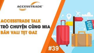 ACCESSTRADE TALK'S #39: TRÒ CHUYỆN CÙNG MIA - BÁN VALI TẸT GAZ