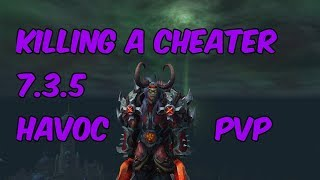 KILLING A CHEATER - 7.3.5 Havoc Demon Hunter PvP - WoW Legion