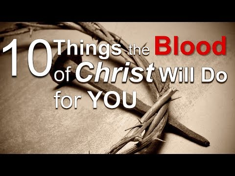 10 THINGS THE BLOOD OF CHRIST WILL DO FOR YOU