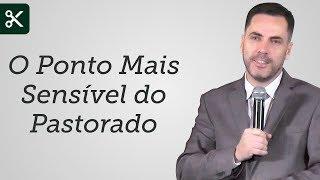 """""""O Ponto Mais Sensível do Pastorado"""" - Leandro Lima"""