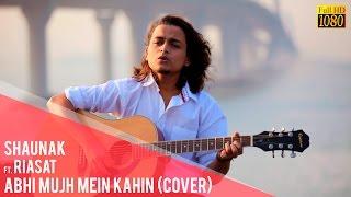 Abhi Mujh Mein kahin // Agneepath // Cover by Shaunak Feat. Riasat (Full HD)