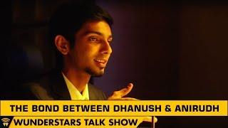 The Bond Between Dhanush & Anirudh | WunderStars
