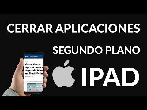 ¿Cómo Cerrar Aplicaciones en Segundo Plano en un iPad?