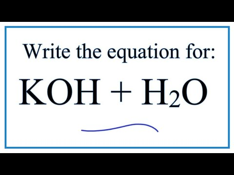 Equation For KOH + H2O   (Potassium Hydroxide + Water)