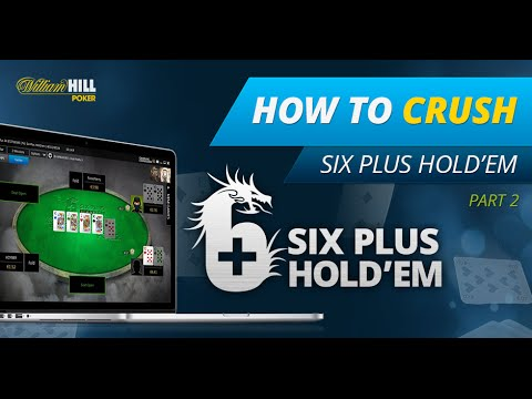 6 Plus Hold'em Poker Strategy - How To Crush on William Hill: Part 2/4