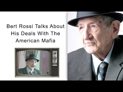 Bert Rossi Talks About His Deals With The American Mafia