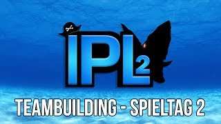 Teambuilding ★ IPL S2 ★ Spieltag 2: vs cpHei