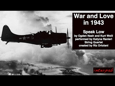 """War and Love in 1943. """"Speak Low"""" by Ogden Nash and Kurt Weill"""