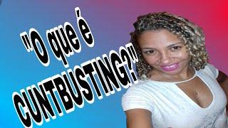 O que é cuntbusting??