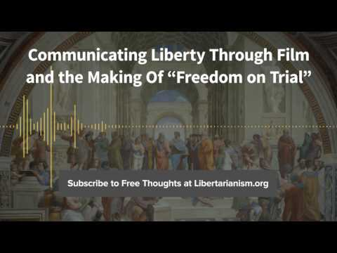 Episode 157: Communicating Liberty Through Film: Freedom on Trial (with John Papola)