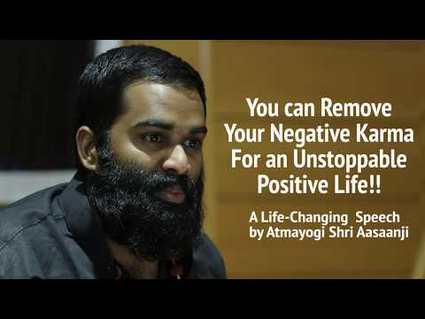 You Can Remove Your Negative Karma for an Unstoppable Positive Life!! - Shri Aasaanji