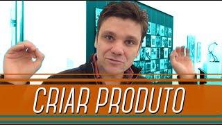 O primeiro passo para Criar um Produto do Zero | Erico Rocha