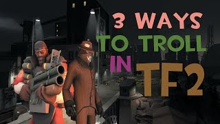 TF2 : 3 Funny ways to troll [Funny Moments]