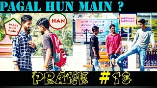 PRANK #13 | PAGAL HUN MAIN ? |  PAHADI TROLLS | BEST PRANKS 2018