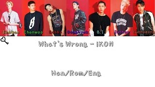 iKON - (왜 또) What's Wrong Color Coded [Han|Rom|Eng Lyrics]