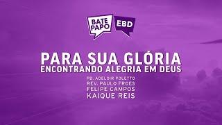 """BATE PAPO EBD   """"Para Sua Glória"""" - 06/06, 9h"""