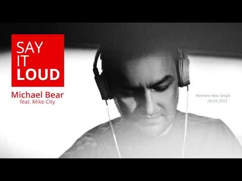 Michael Bear feat. Mike City - Say It Loud