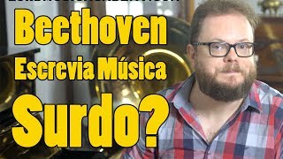 Beethoven Escrevia Música Surdo?