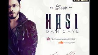 """HASI BAN GAYE"" - Cover | Anurag Mohn || Hamari Adhuri Kahani |  |"