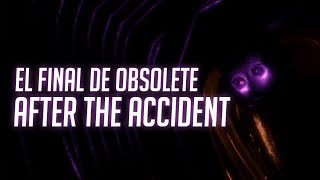 EL FINAL DE OBSOLETE AFTER THE ACCIDENT ( EL MEJOR FIVE NIGHTS AT FREDDY'S HASTA AHORA )