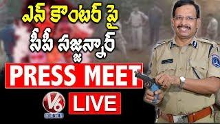 Cyberabad CP Sajjanar Pressmeet Live | Disha Accused Encounter | V6 Telugu News