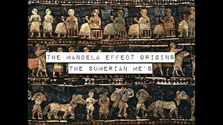 The Mandela Effect Origins the Sumerian Me's