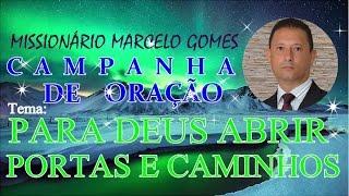"""Oração para Deus """"ABRIR PORTAS E CAMINHOS"""" com o Missionário Marcelo Gomes-Brasil."""