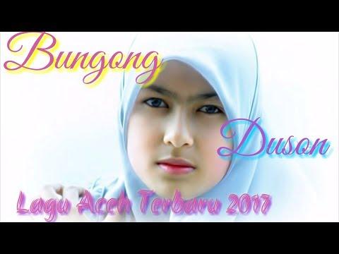 Lagu Aceh Terbaru 2017 || BUNGONG DUSON