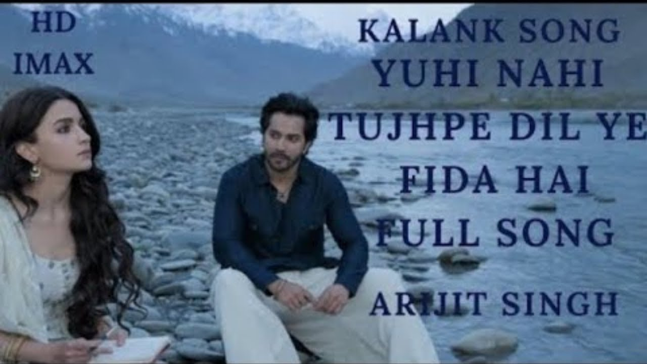Kalank Song   Yuhi Nahi Tujhpe Dil Ye Fida Hai Full Video Song Arijit Singh FANMADE Kalank Songs720p