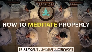 How to Meditate Properly | Lessons From a Yogi Master [Most People Get This Wrong!!]