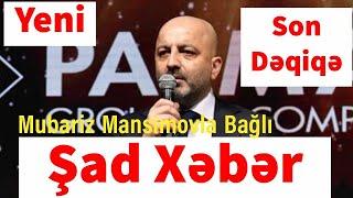 Mubariz Mansimovla Bağlı Yeni Şad Xəbər Son Dəqiqə