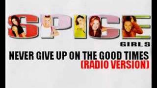 Spice Girls - Never Give Up On The Good Times (Edit)