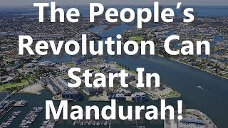 The People's Revolution Can Start In Mandurah!