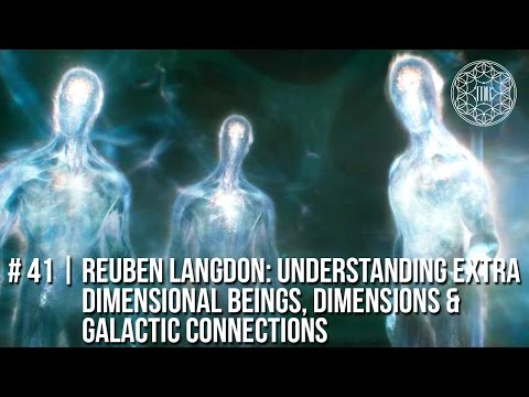 # 41 | Reuben Langdon: Understanding Extra Dimensional Beings, Dimensions and Galactic Connection