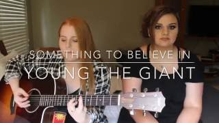 Something To Believe In - Young the Giant (cover)