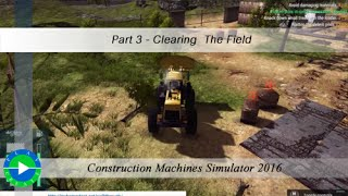 Construction Machines Simulator 2016 Part 3 - Clearing  The Field