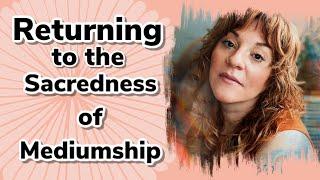 Returning to the Sacredness of Mediumship