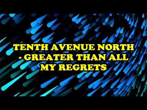 Tenth Avenue North - Greater Than All My Regrets Lyrics