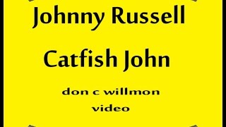 Johnny Russel ~ Catfish John ~Johnny Russell ~ With Lyrics