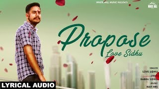 Propose (Lyrical Audio) Love Sidhu | New Punjabi Song 2018 | White Hill Music