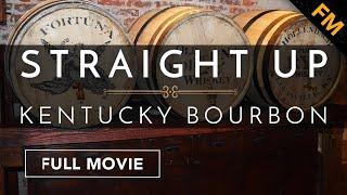Straight Up: Kentucky Bouŗbon (FULL MOVIE)
