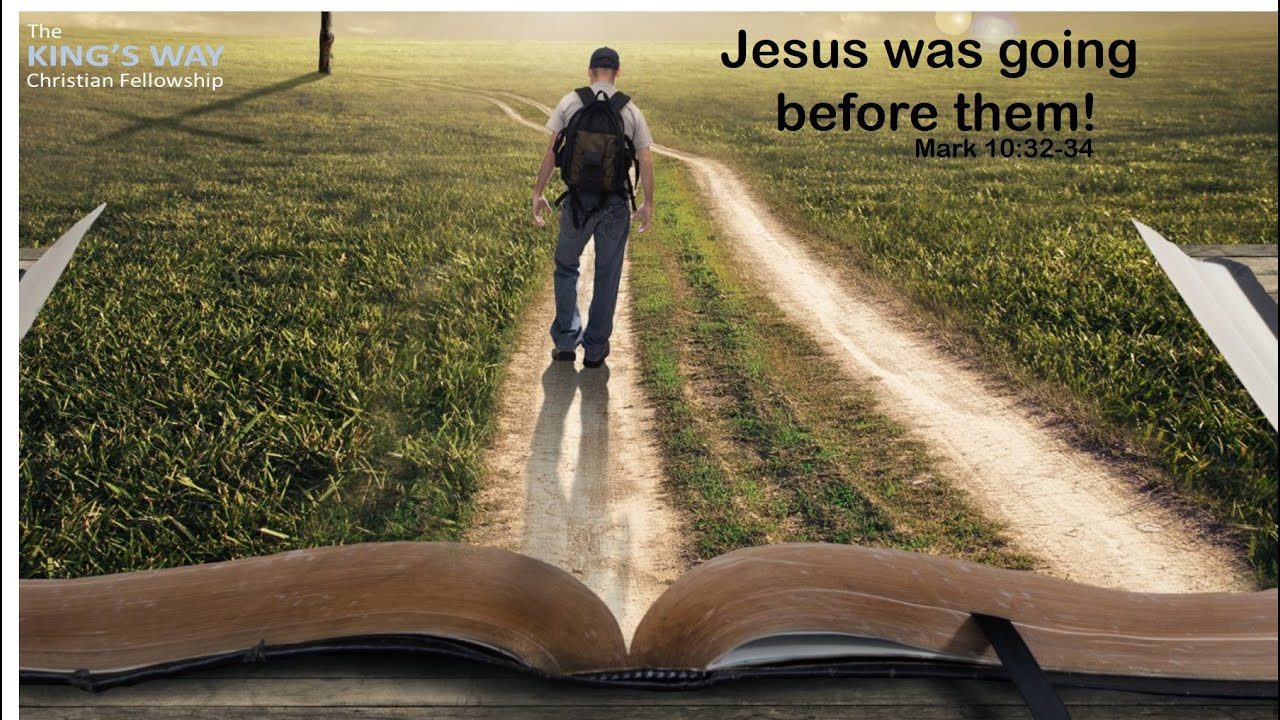 Jesus was going before them! Mark 10:32-34