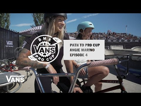 Path to Pro Cup: Episode #4 Angie Marino | BMX Pro Cup | VANS