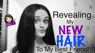 Revealing My NEW HAIR To My BFF!!