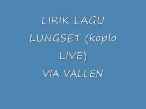 Lirik Lagu Lungset VIA VALLEN (koplo live)