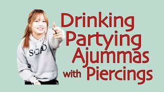 Korea Q&A: Partying Drinking Ajummas with Piercings