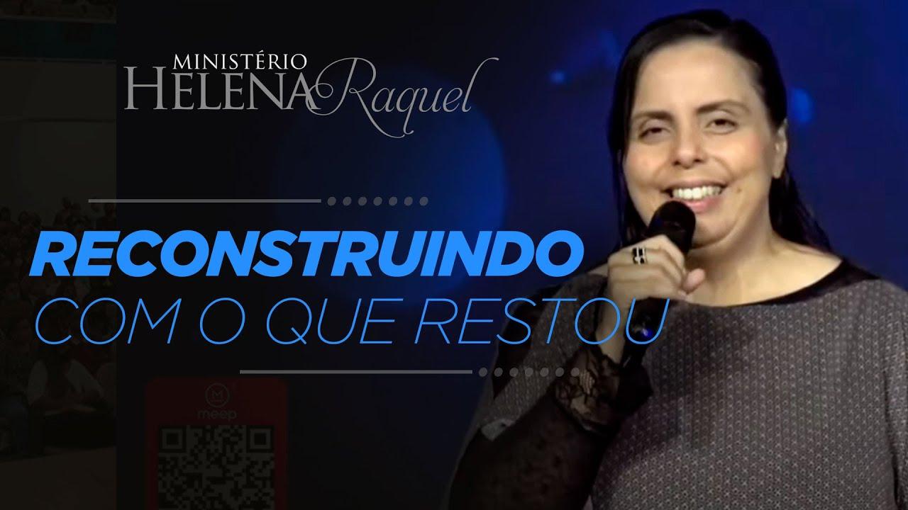 Pastora Helena Raquel - Reconstruindo com o que Restou